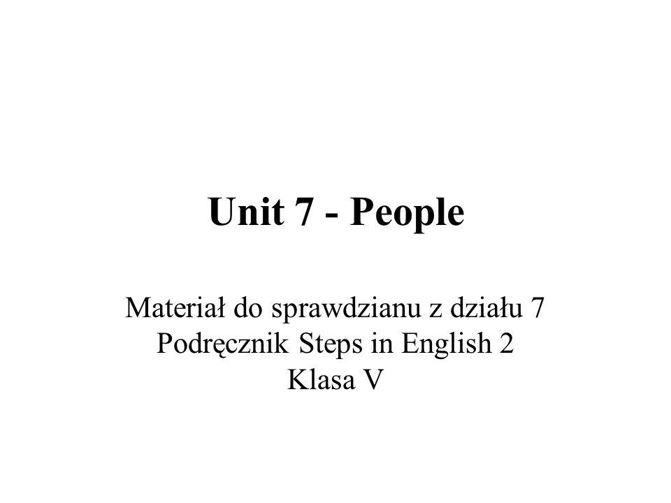 Unit 7 - People Materiał do sprawdzianu z działu 7 Podręcznik Steps in English 2 Klasa V