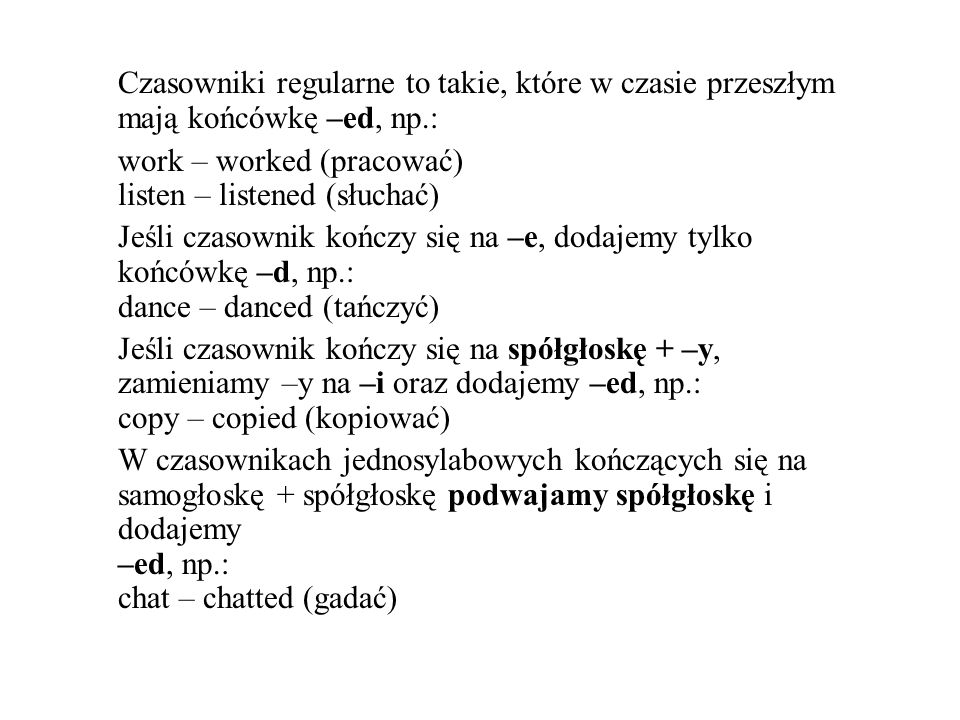 Czasowniki regularne to takie, które w czasie przeszłym mają końcówkę –ed, np.: