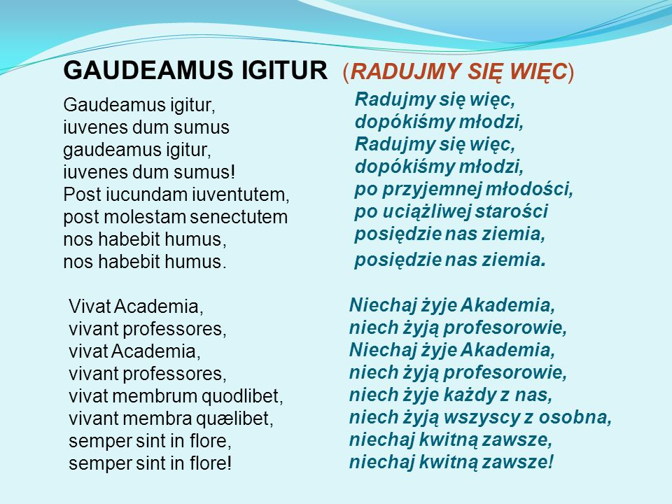 GAUDEAMUS IGITUR (RADUJMY SIĘ WIĘC)