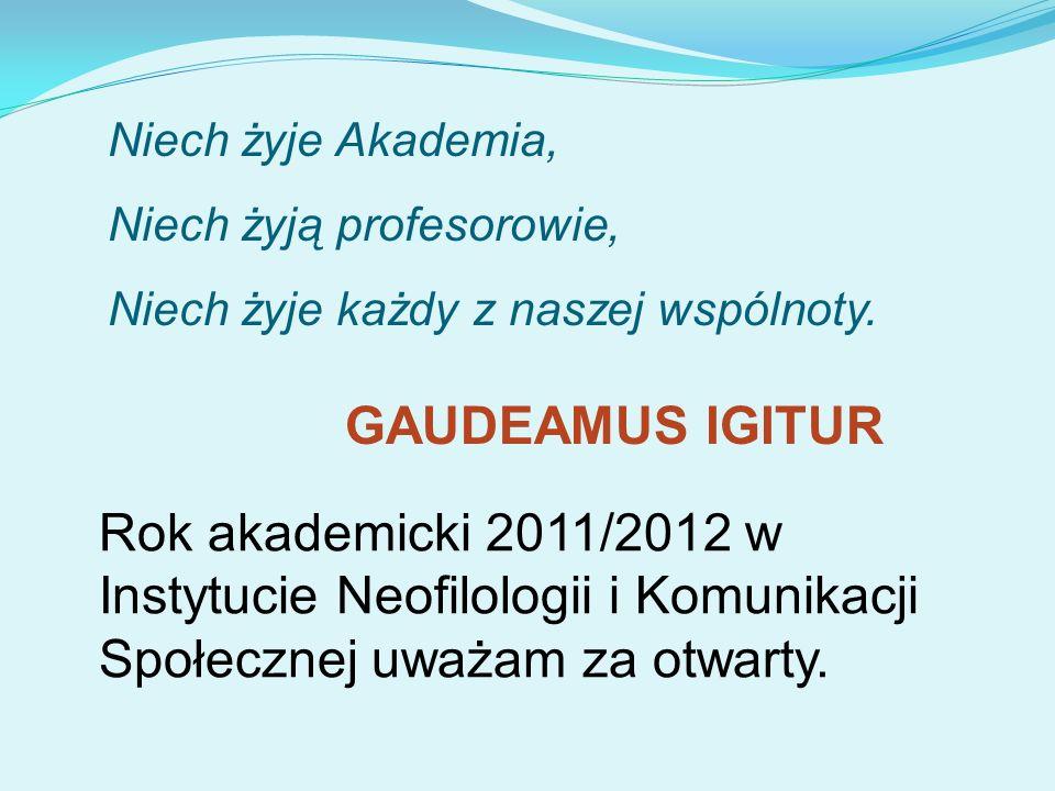 Niech żyje Akademia,Niech żyją profesorowie, Niech żyje każdy z naszej wspólnoty. GAUDEAMUS IGITUR.