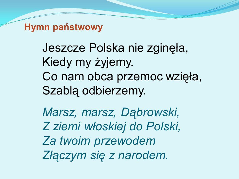 Hymn państwowyJeszcze Polska nie zginęła, Kiedy my żyjemy. Co nam obca przemoc wzięła, Szablą odbierzemy.
