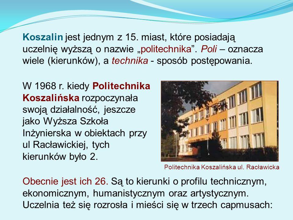 """Koszalin jest jednym z 15. miast, które posiadają uczelnię wyższą o nazwie """"politechnika . Poli – oznacza wiele (kierunków), a technika - sposób postępowania."""