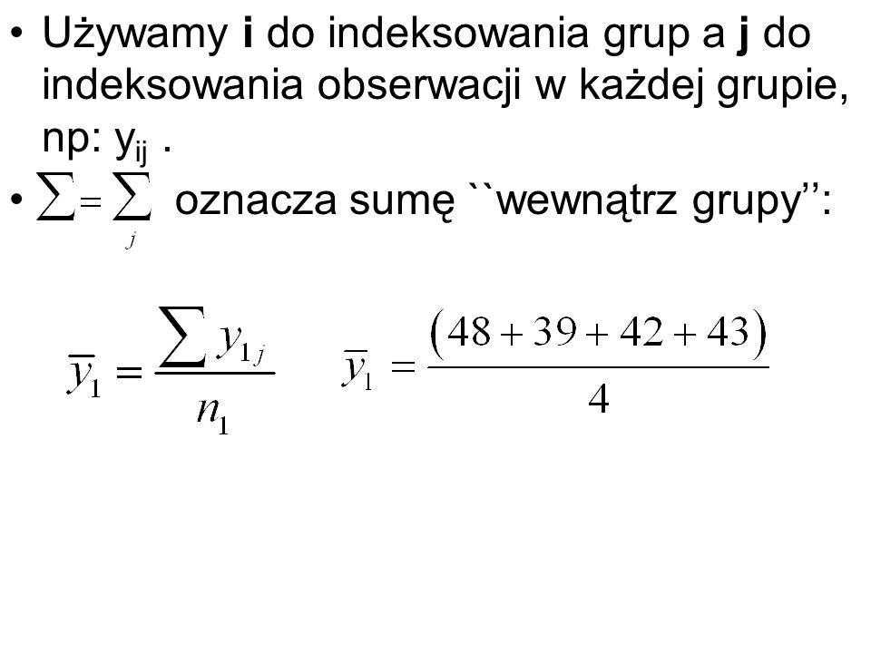 Używamy i do indeksowania grup a j do indeksowania obserwacji w każdej grupie, np: yij .