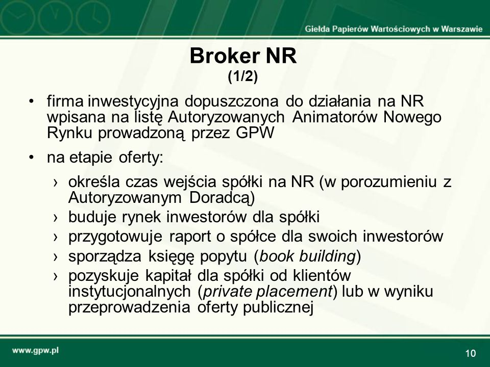 Broker NR (1/2) firma inwestycyjna dopuszczona do działania na NR wpisana na listę Autoryzowanych Animatorów Nowego Rynku prowadzoną przez GPW.