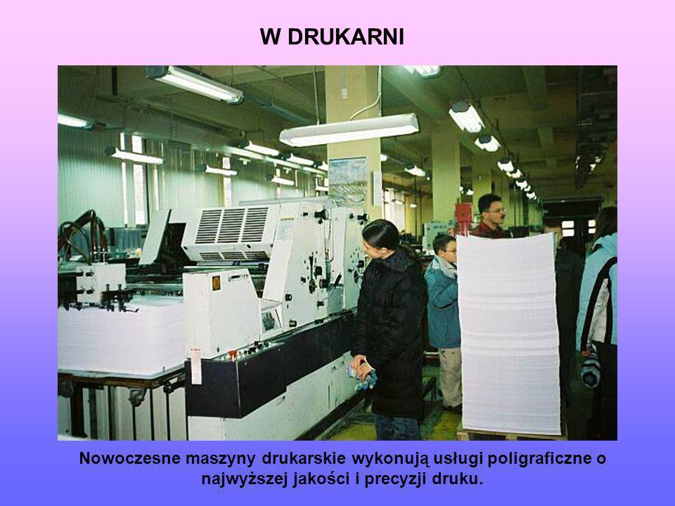 W DRUKARNINowoczesne maszyny drukarskie wykonują usługi poligraficzne o najwyższej jakości i precyzji druku.