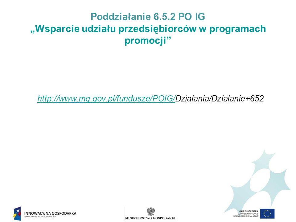 """Poddziałanie 6.5.2 PO IG """"Wsparcie udziału przedsiębiorców w programach promocji http://www.mg.gov.pl/fundusze/POIG/Dzialania/Dzialanie+652"""