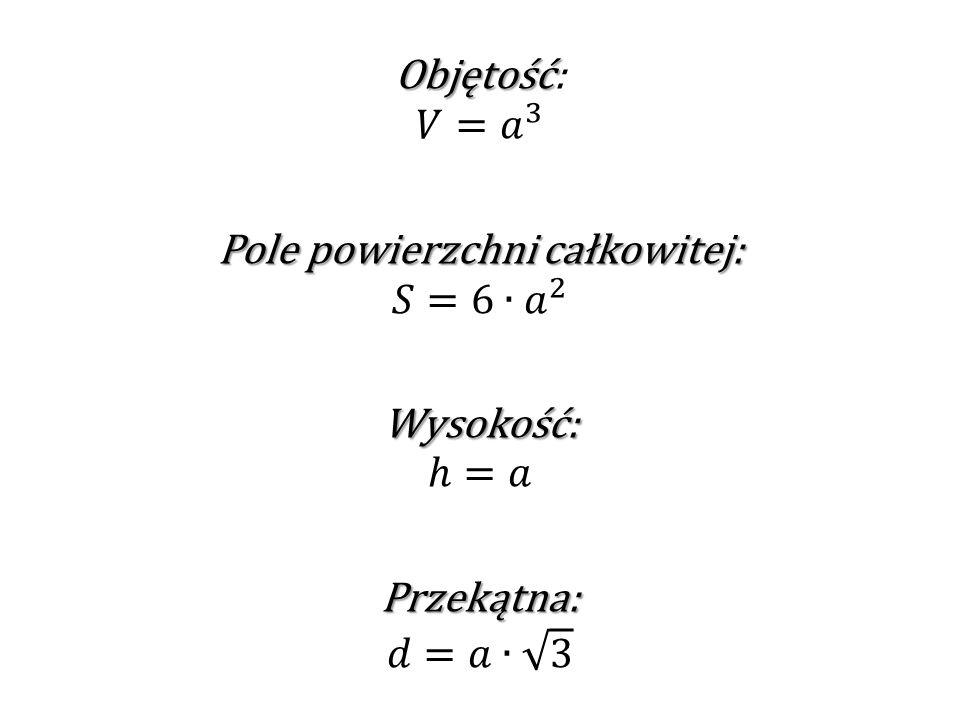 Objętość: 𝑉= 𝑎 3 Pole powierzchni całkowitej: 𝑆=6∙ 𝑎 2 Wysokość: ℎ=𝑎 Przekątna: 𝑑=𝑎∙ 3