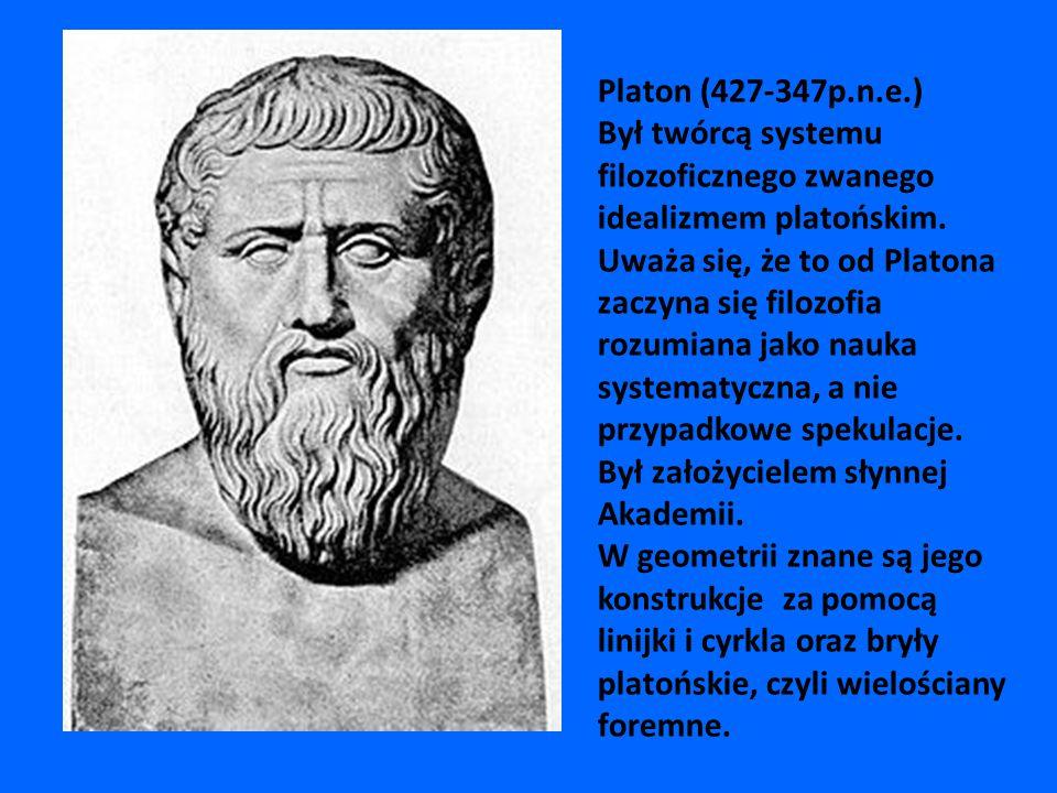 Platon (427-347p.n.e.) Był twórcą systemu filozoficznego zwanego idealizmem platońskim. Uważa się, że to od Platona zaczyna się filozofia rozumiana jako nauka systematyczna, a nie przypadkowe spekulacje.