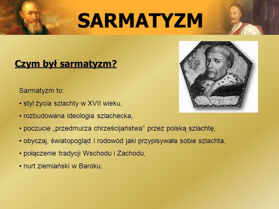 Czym był sarmatyzm Sarmatyzm to: styl życia szlachty w XVII wieku,