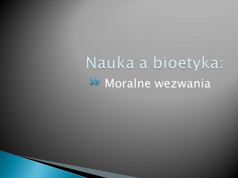 Nauka a bioetyka: Moralne wezwania