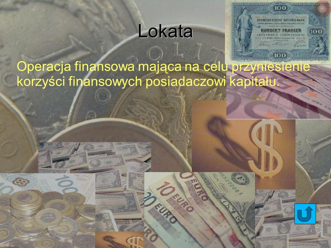 Lokata Operacja finansowa mająca na celu przyniesienie korzyści finansowych posiadaczowi kapitału.