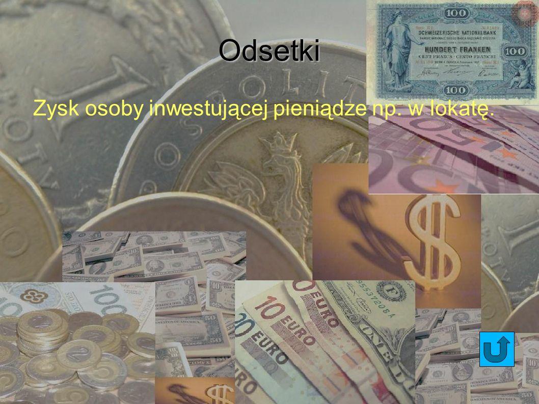Odsetki Zysk osoby inwestującej pieniądze np. w lokatę. 15