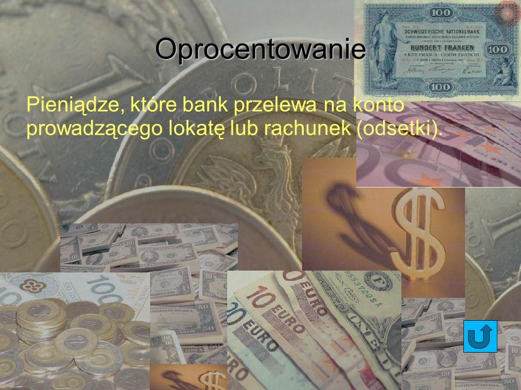 Oprocentowanie Pieniądze, które bank przelewa na konto prowadzącego lokatę lub rachunek (odsetki).