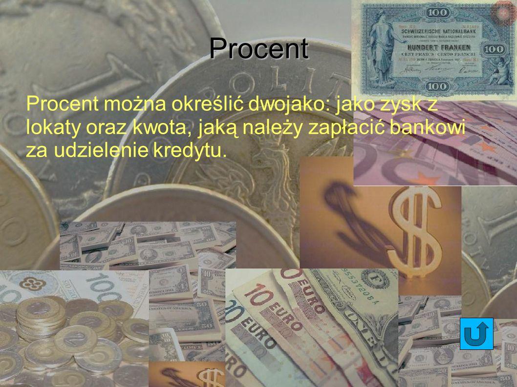 ProcentProcent można określić dwojako: jako zysk z lokaty oraz kwota, jaką należy zapłacić bankowi za udzielenie kredytu.