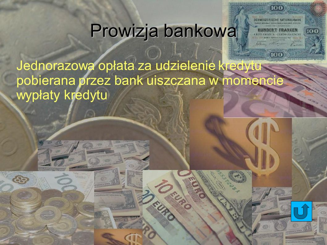 Prowizja bankowa Jednorazowa opłata za udzielenie kredytu pobierana przez bank uiszczana w momencie wypłaty kredytu.