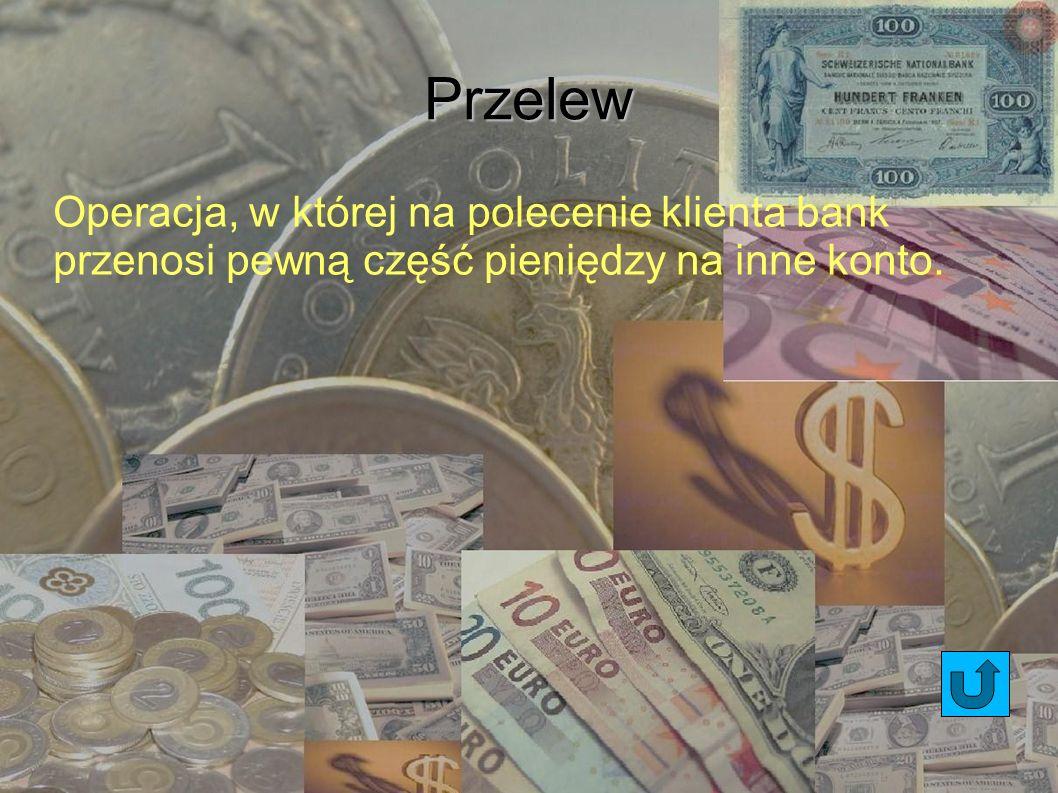Przelew Operacja, w której na polecenie klienta bank przenosi pewną część pieniędzy na inne konto.