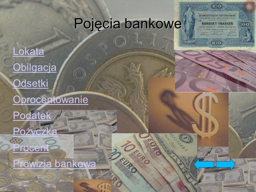 Pojęcia bankowe Lokata Obilgacja Odsetki Oprocentowanie Podatek
