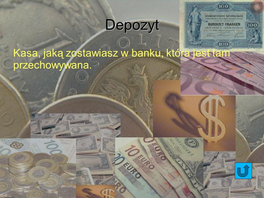 Depozyt Kasa, jaką zostawiasz w banku, która jest tam przechowywana. 7