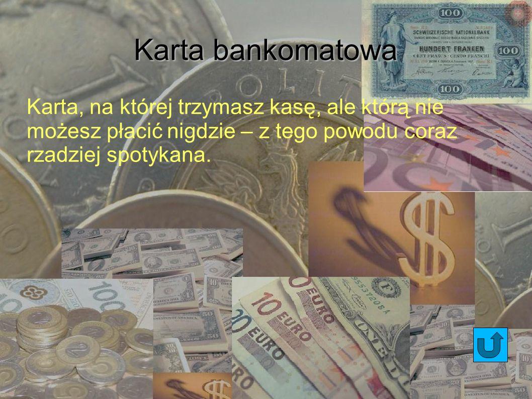 Karta bankomatowaKarta, na której trzymasz kasę, ale którą nie możesz płacić nigdzie – z tego powodu coraz rzadziej spotykana.