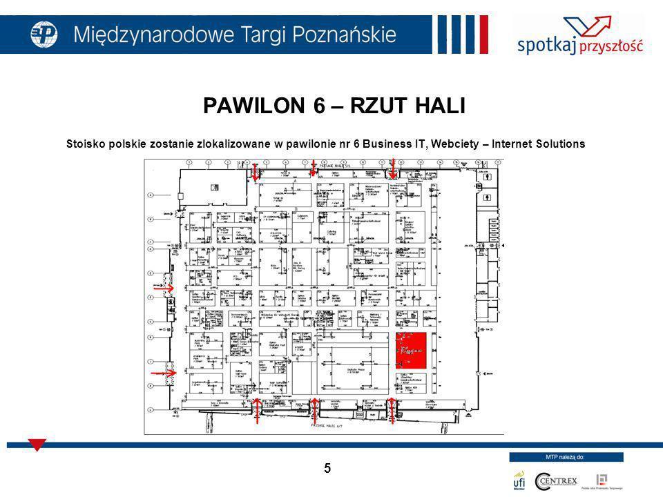 PAWILON 6 – RZUT HALI Stoisko polskie zostanie zlokalizowane w pawilonie nr 6 Business IT, Webciety – Internet Solutions.