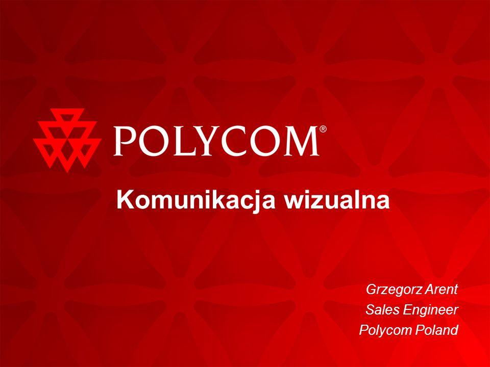 Komunikacja wizualna Grzegorz Arent Sales Engineer Polycom Poland
