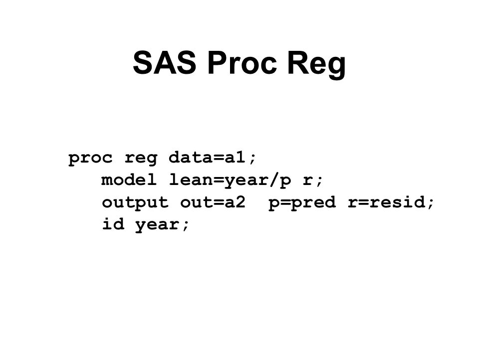SAS Proc Reg proc reg data=a1; model lean=year/p r;