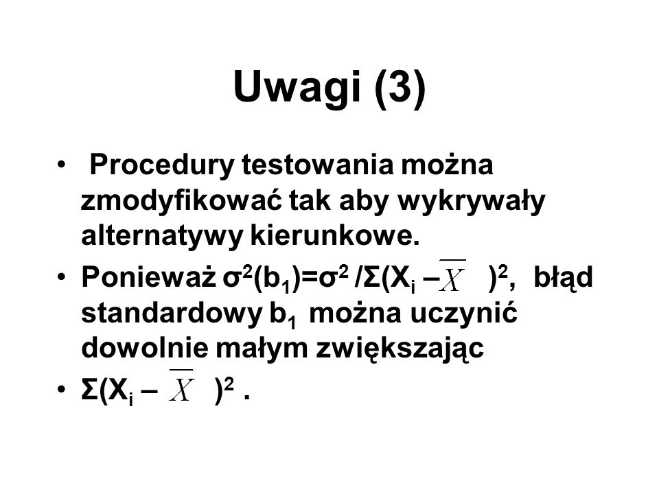 Uwagi (3) Procedury testowania można zmodyfikować tak aby wykrywały alternatywy kierunkowe.