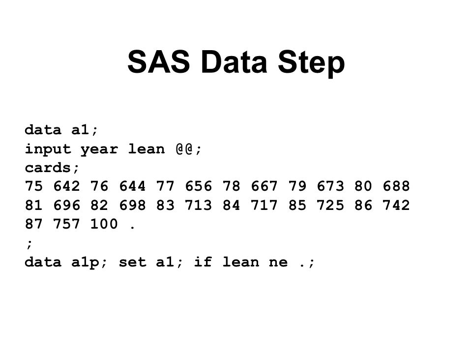 SAS Data Step data a1; input year lean @@; cards;