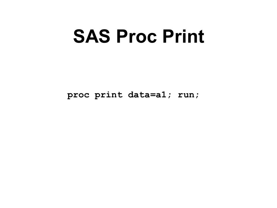 SAS Proc Print proc print data=a1; run;