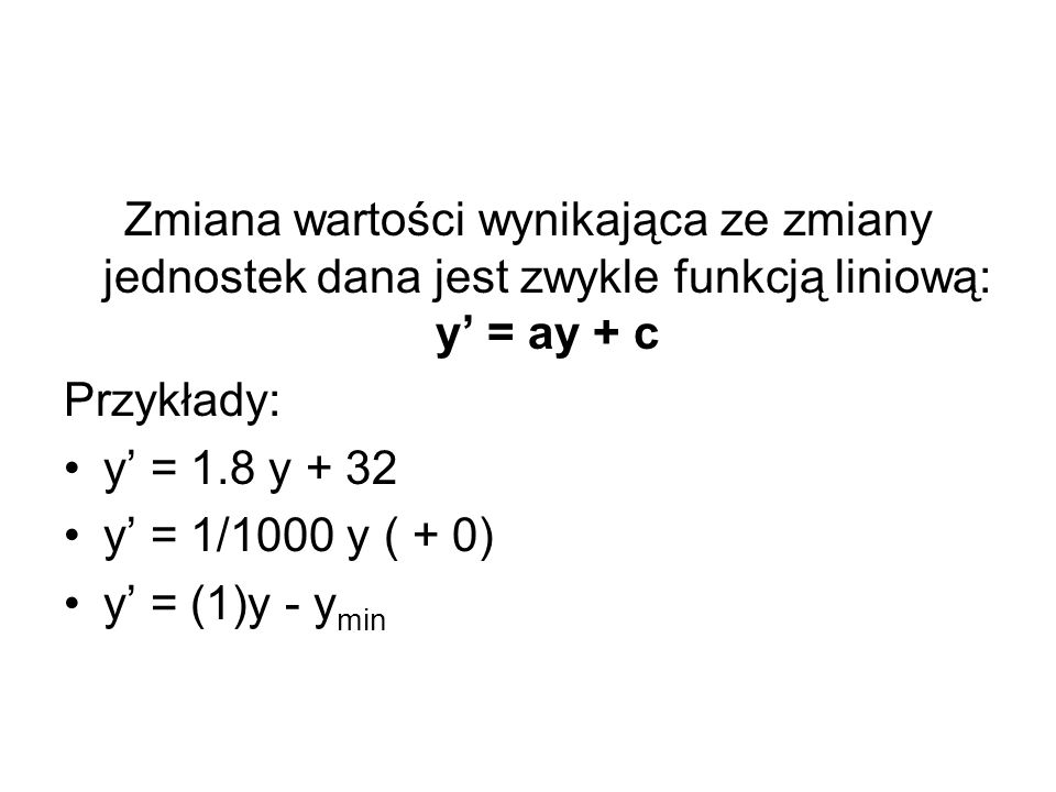 Zmiana wartości wynikająca ze zmiany jednostek dana jest zwykle funkcją liniową: y' = ay + c