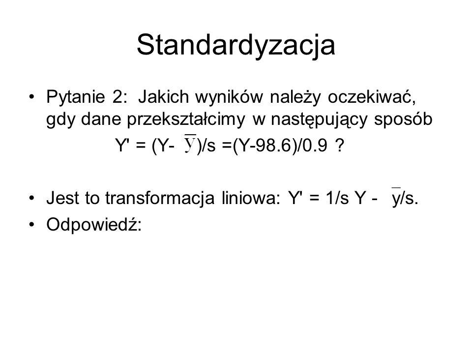 Standardyzacja Pytanie 2: Jakich wyników należy oczekiwać, gdy dane przekształcimy w następujący sposób.