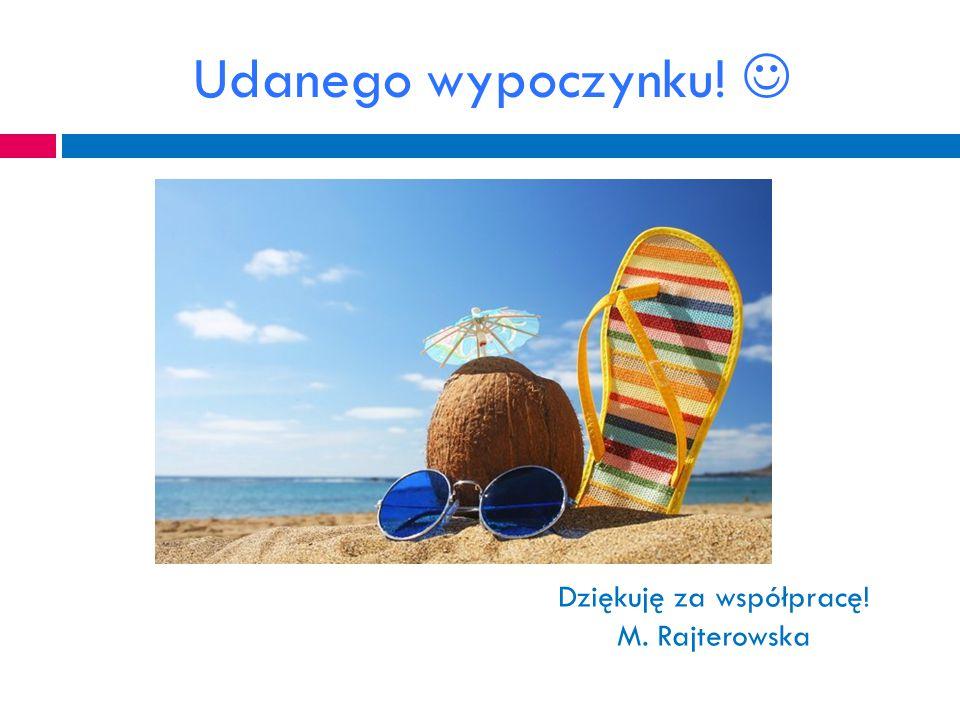 Dziękuję za współpracę! M. Rajterowska