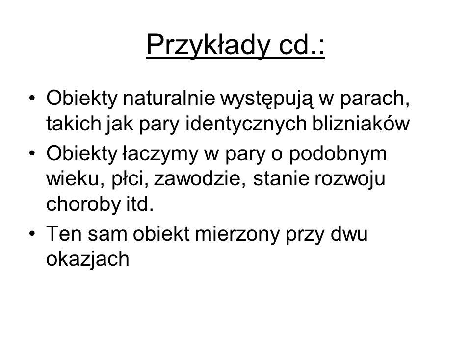 Przykłady cd.: Obiekty naturalnie występują w parach, takich jak pary identycznych blizniaków.