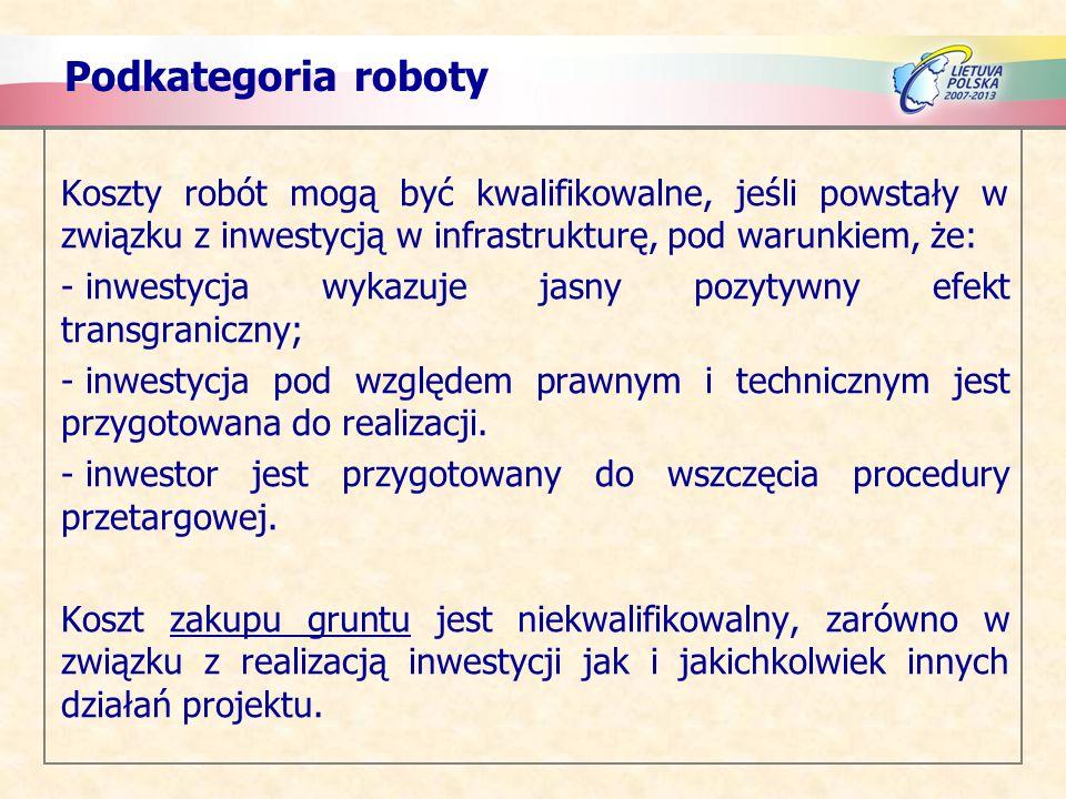 Podkategoria robotyKoszty robót mogą być kwalifikowalne, jeśli powstały w związku z inwestycją w infrastrukturę, pod warunkiem, że: