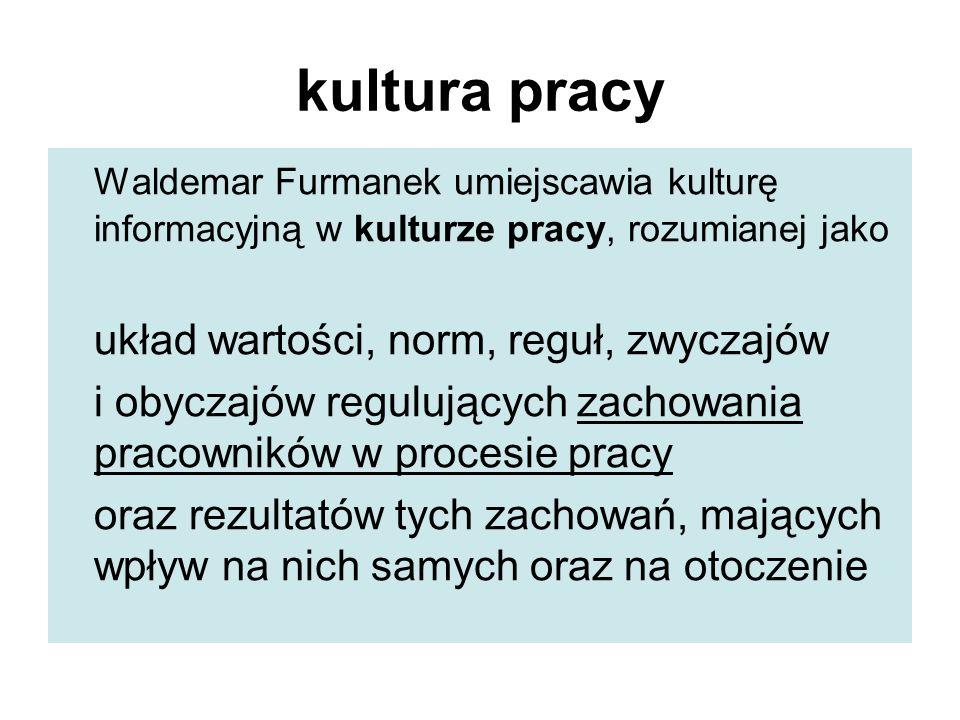 kultura pracyWaldemar Furmanek umiejscawia kulturę informacyjną w kulturze pracy, rozumianej jako. układ wartości, norm, reguł, zwyczajów.