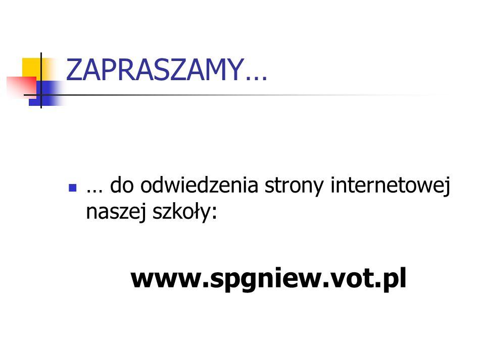 ZAPRASZAMY… www.spgniew.vot.pl