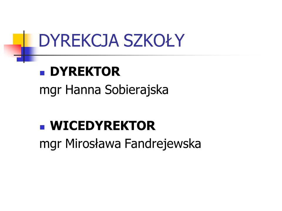 DYREKCJA SZKOŁY DYREKTOR mgr Hanna Sobierajska WICEDYREKTOR