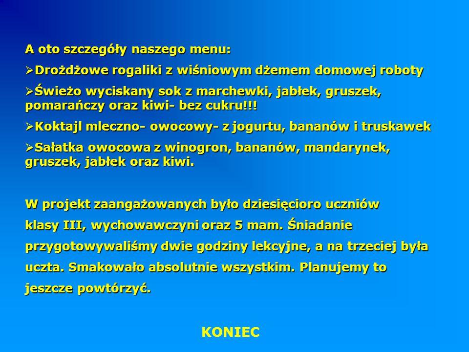 KONIEC A oto szczegóły naszego menu: