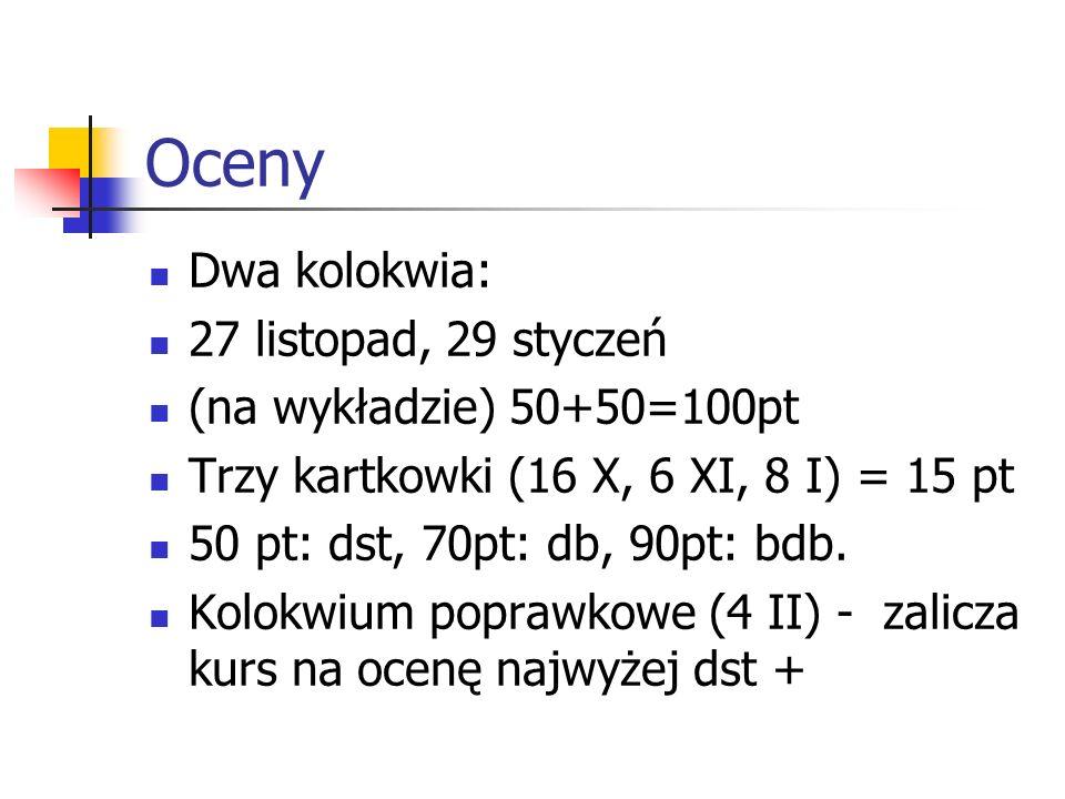 Oceny Dwa kolokwia: 27 listopad, 29 styczeń (na wykładzie) 50+50=100pt