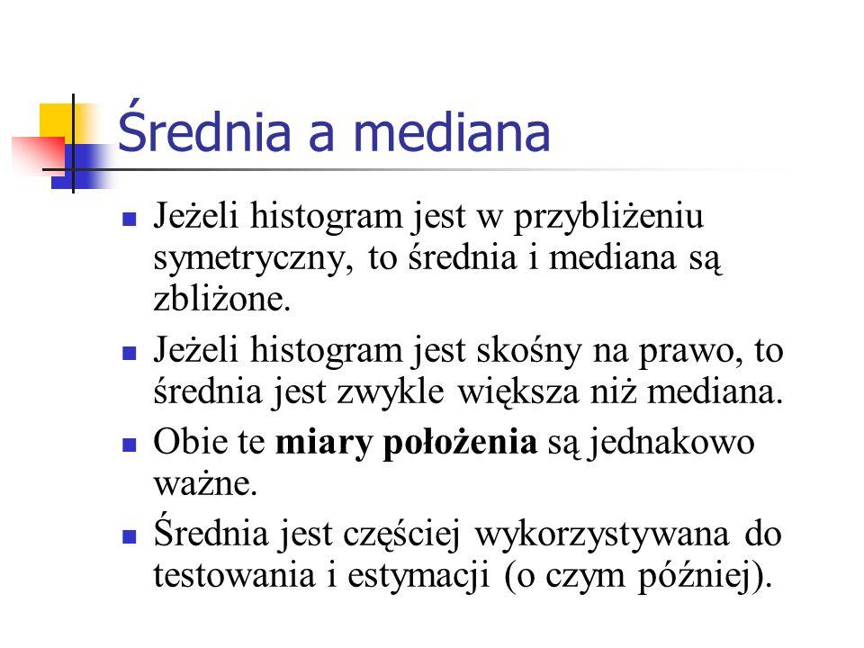 Średnia a mediana Jeżeli histogram jest w przybliżeniu symetryczny, to średnia i mediana są zbliżone.