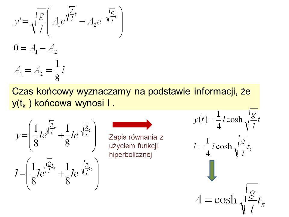 Czas końcowy wyznaczamy na podstawie informacji, że y(tk ) końcowa wynosi l .