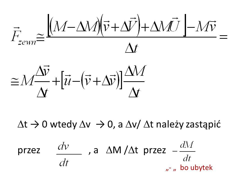 t → 0 wtedy v → 0, a v/ t należy zastąpić przez , a M /t przez
