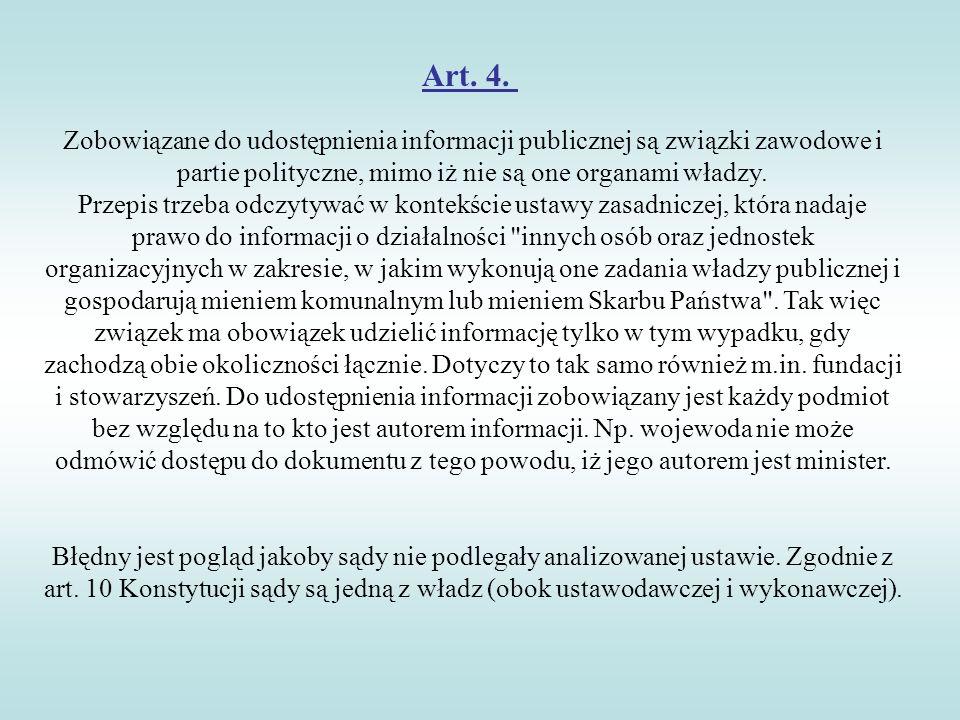 Art. 4. Zobowiązane do udostępnienia informacji publicznej są związki zawodowe i partie polityczne, mimo iż nie są one organami władzy.