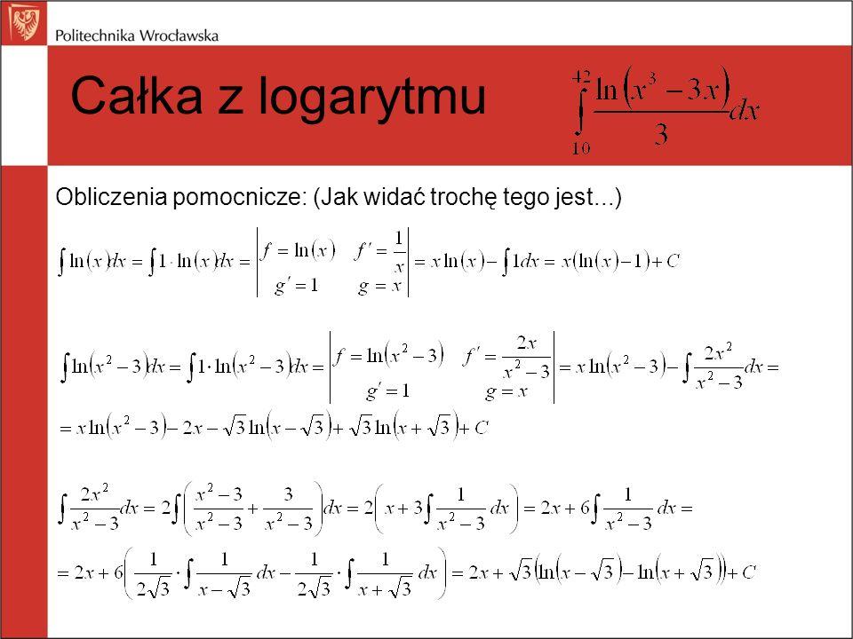 Całka z logarytmu Obliczenia pomocnicze: (Jak widać trochę tego jest...) 14