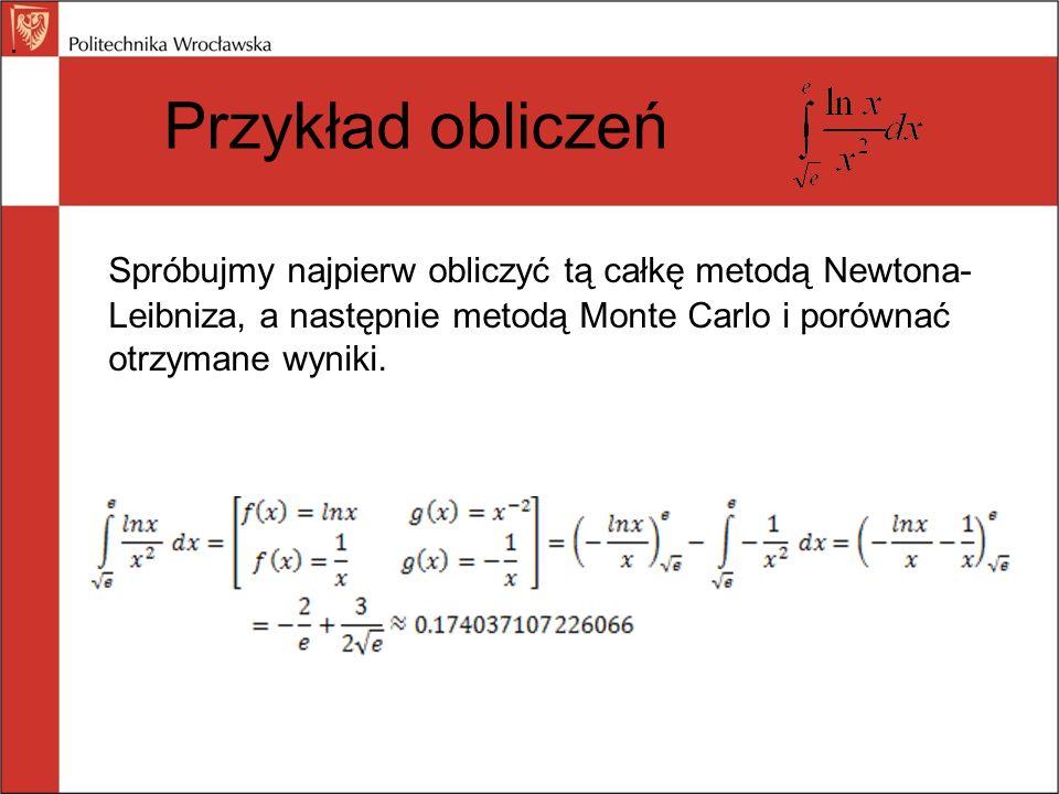 . Przykład obliczeń. Spróbujmy najpierw obliczyć tą całkę metodą Newtona-Leibniza, a następnie metodą Monte Carlo i porównać otrzymane wyniki.