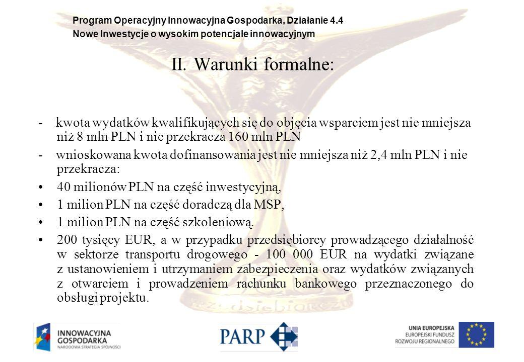 II. Warunki formalne: - kwota wydatków kwalifikujących się do objęcia wsparciem jest nie mniejsza niż 8 mln PLN i nie przekracza 160 mln PLN.
