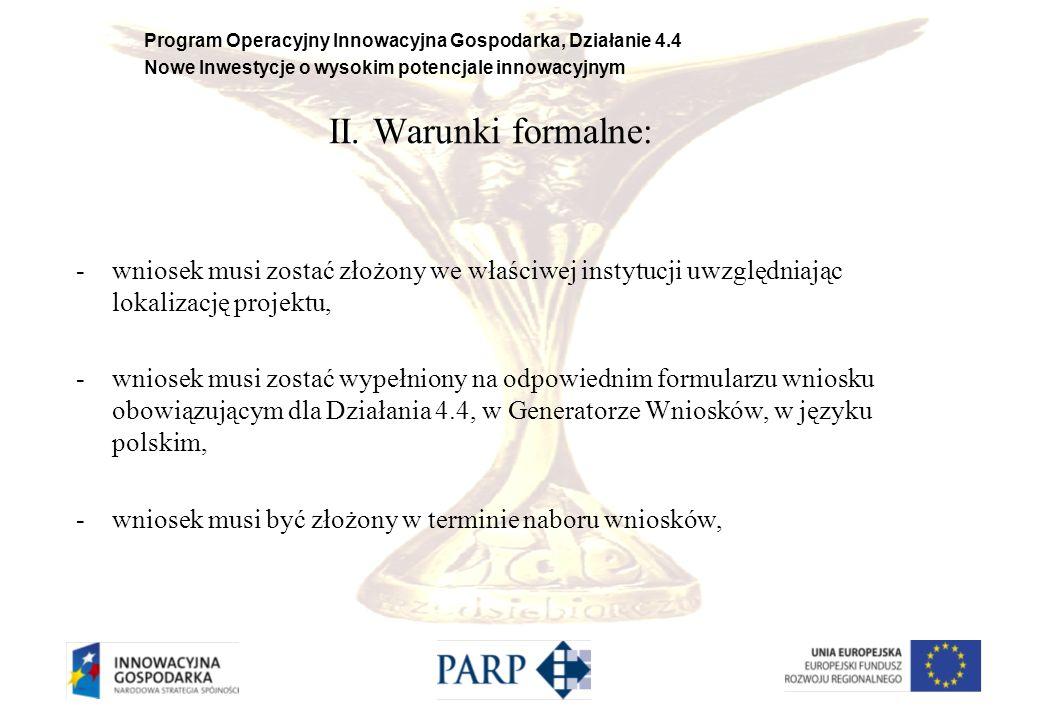 II. Warunki formalne: wniosek musi zostać złożony we właściwej instytucji uwzględniając lokalizację projektu,