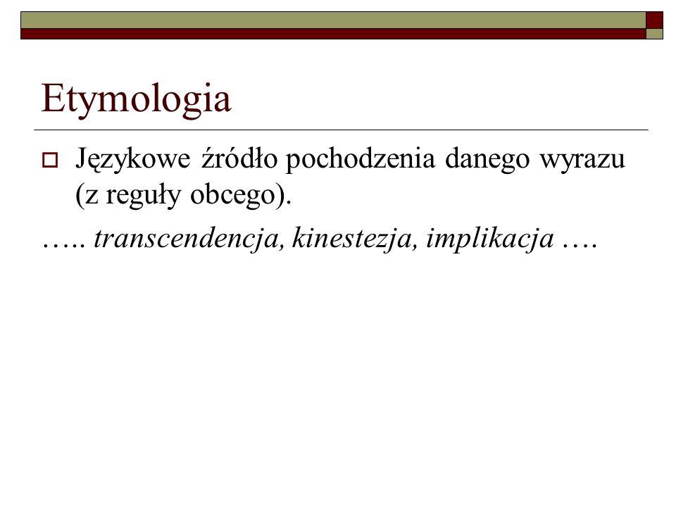 Etymologia Językowe źródło pochodzenia danego wyrazu (z reguły obcego).
