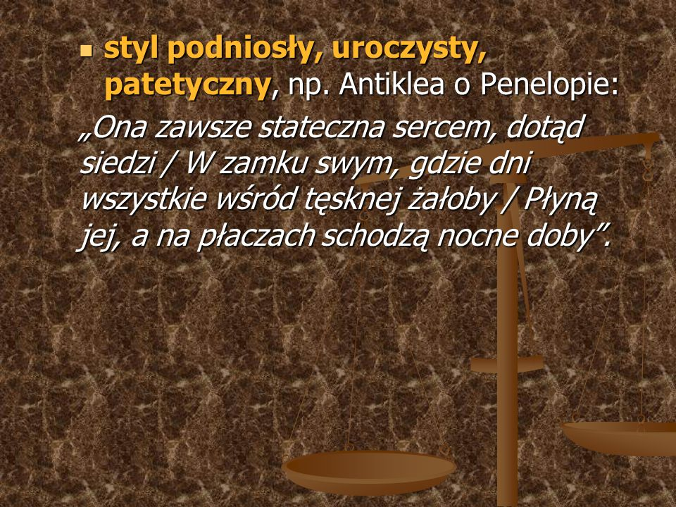 styl podniosły, uroczysty, patetyczny, np. Antiklea o Penelopie: