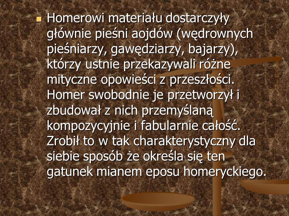 Homerowi materiału dostarczyły głównie pieśni aojdów (wędrownych pieśniarzy, gawędziarzy, bajarzy), którzy ustnie przekazywali różne mityczne opowieści z przeszłości.
